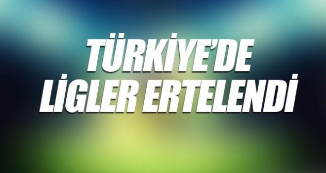 TÜRKİYE'DE TÜM LİGLER ERTELENDİ