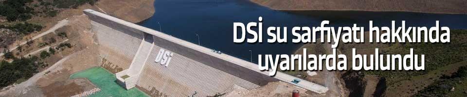 DSİ SU SARFİYATI HAKKINDA UYARILARDA BULUNDU